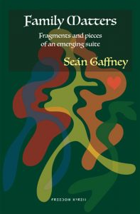 Family Matters – Fragments and pieces of an emerging suite, by Seán Gaffney Ph.D.